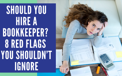 Should You Hire a Bookkeeper? 8 Red Flags You Shouldn't Ignore