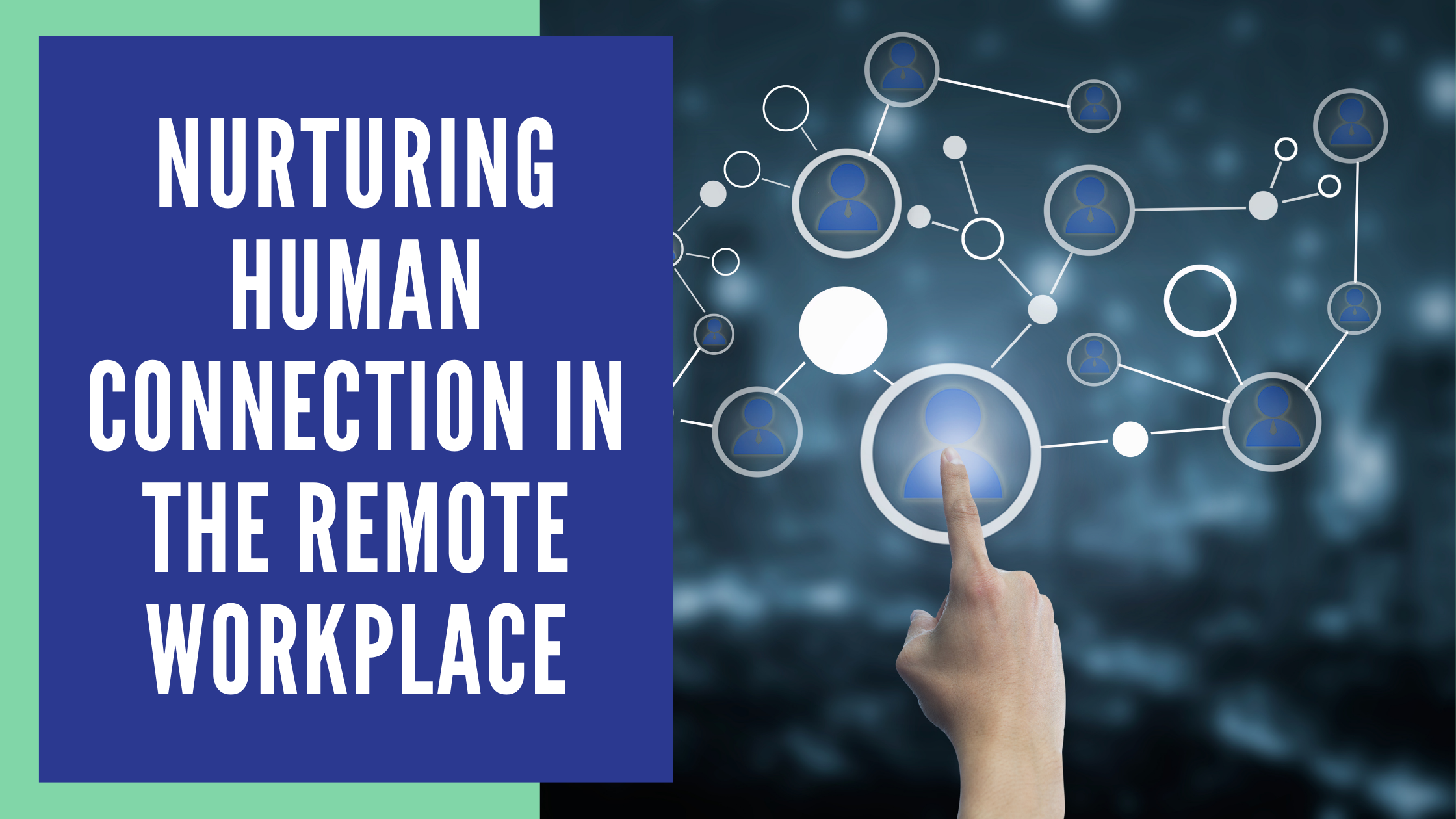 Nurturing Human Connection in the Remote Workplace